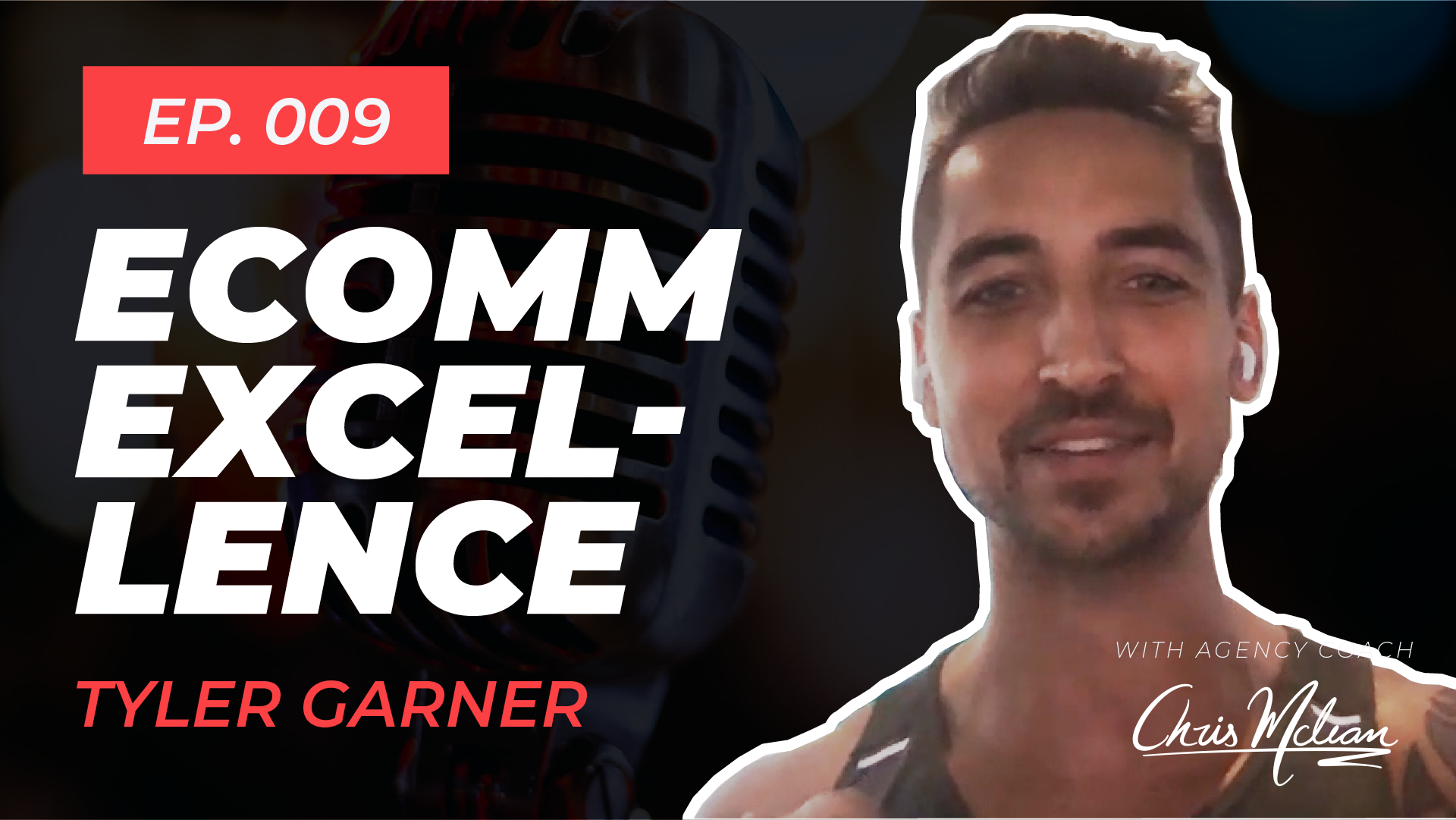 EP009 | E-Comm Excellence with Tyler Garner