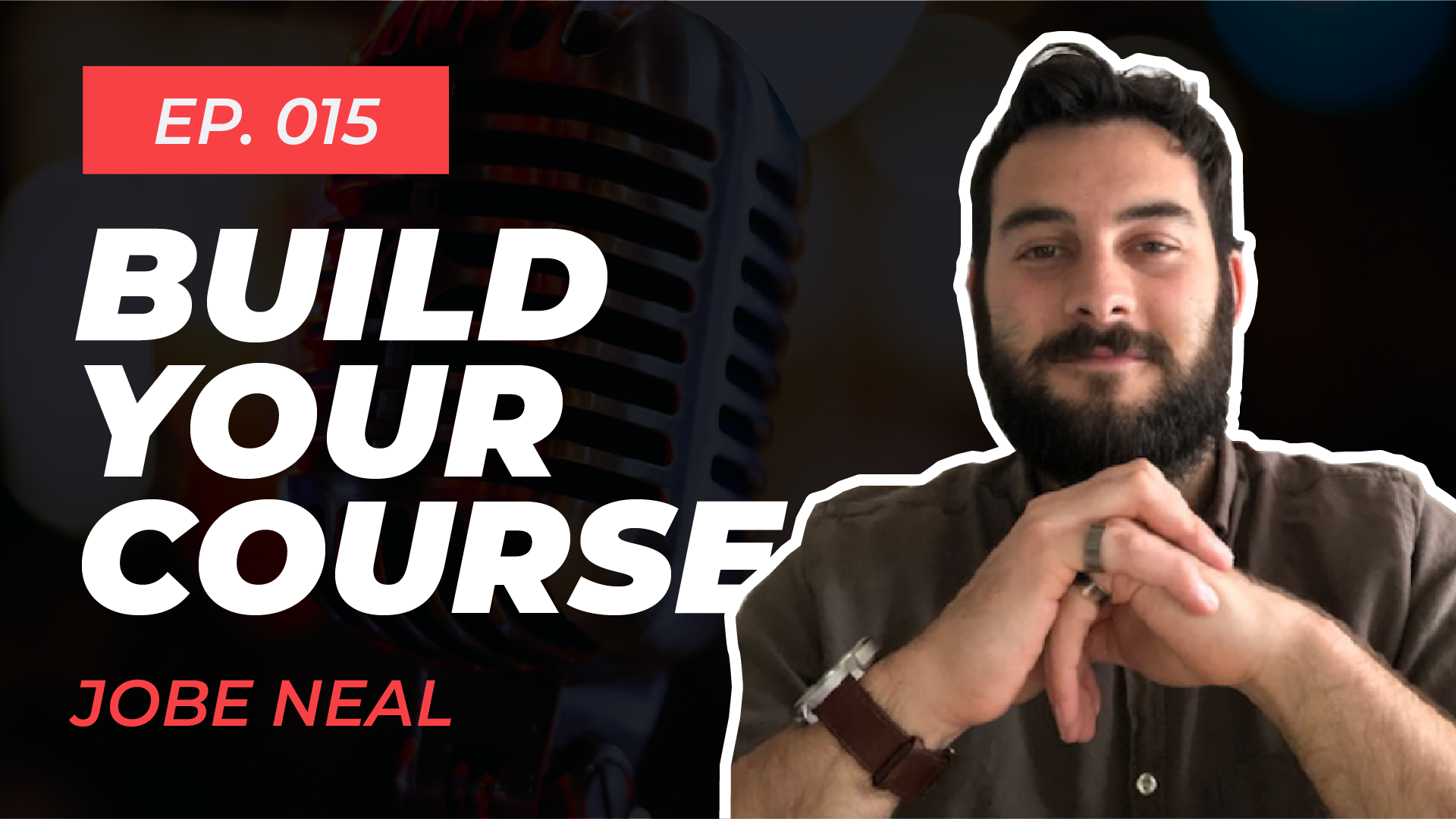 EP015 | Build Your Course with Jobe Neal