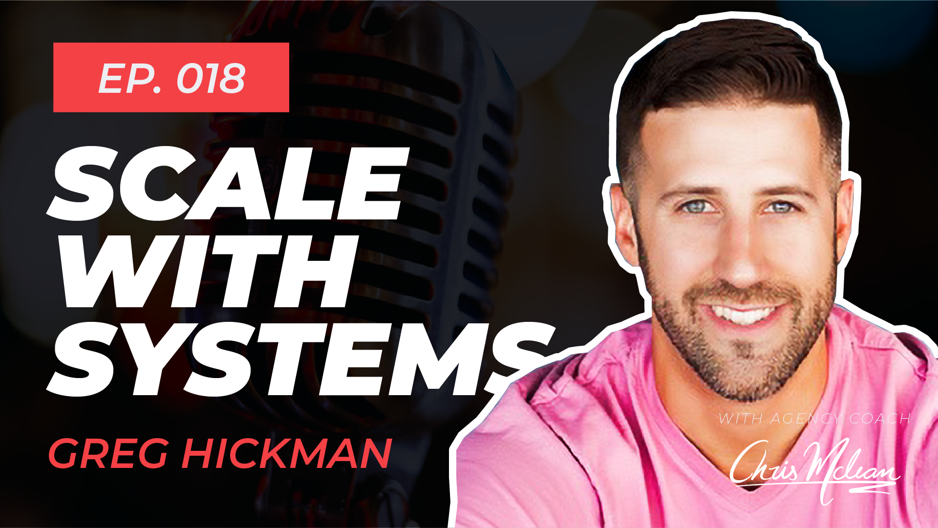 EP018   Scale With Systems with ALT Agency's Greg Hickman