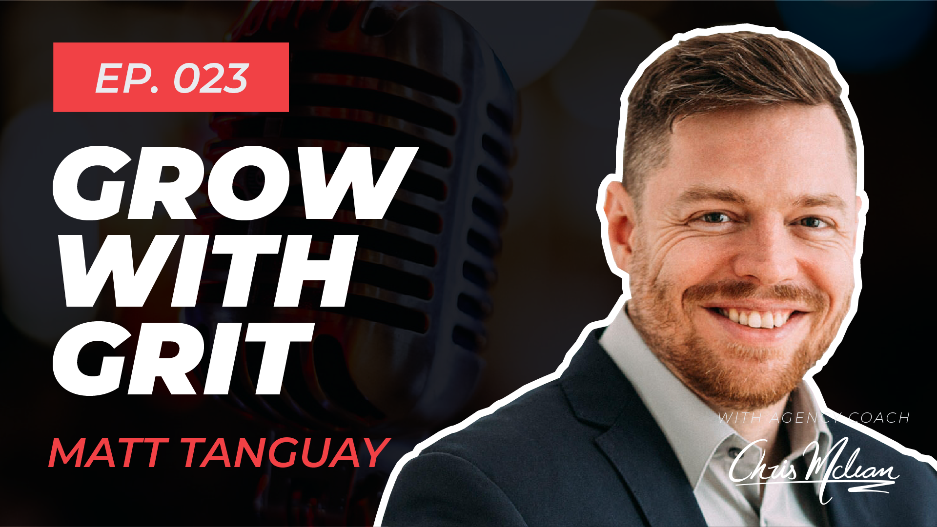 EP023 | Grow With Grit with Matt Tanguay
