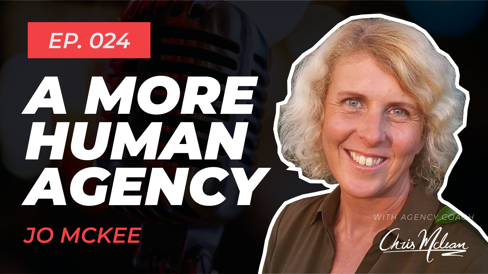 EP024   A More Human Agency with Jo McKee
