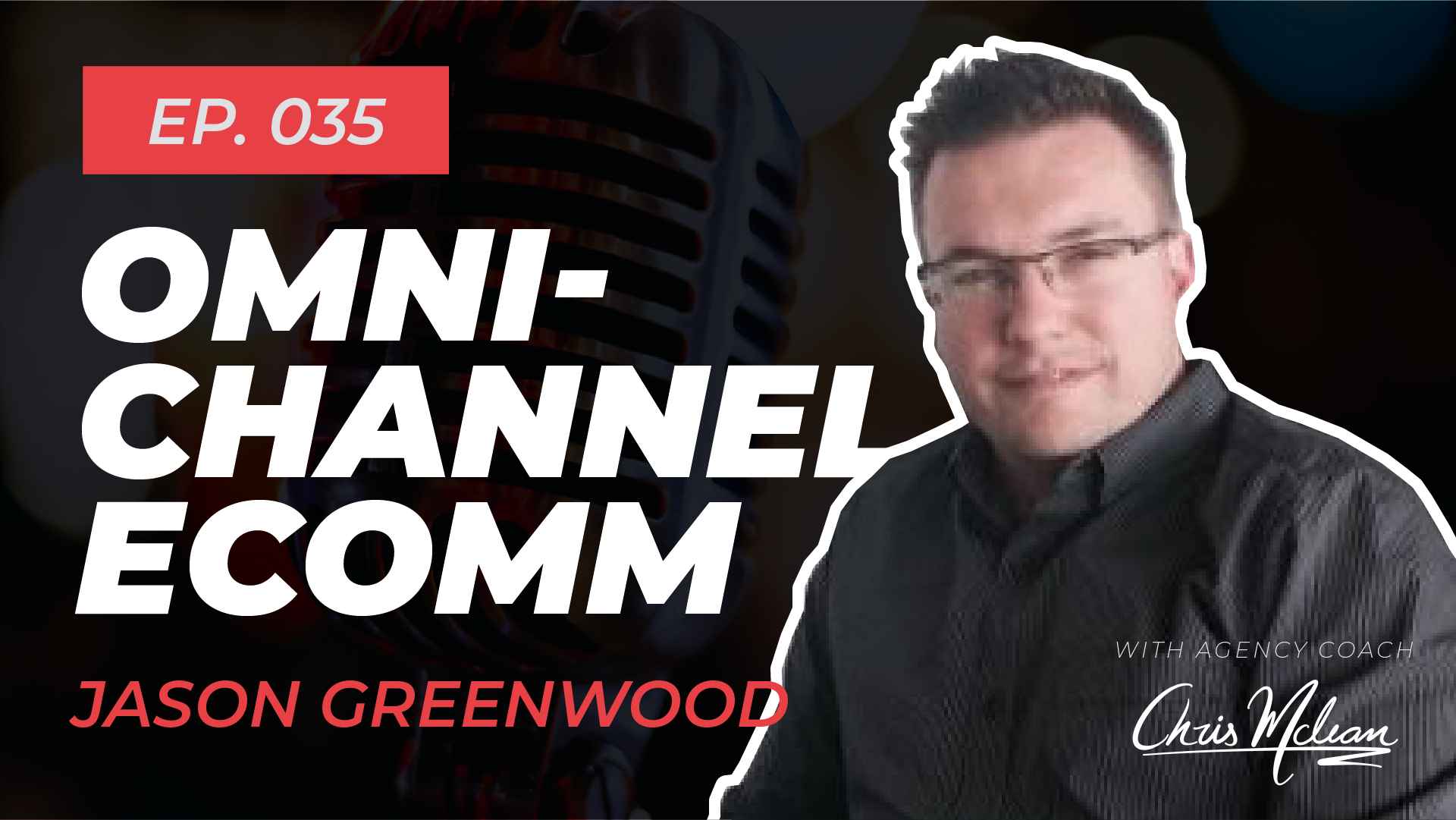 EP035 | Omni-Channel Ecomm Experience with Jason Greenwood