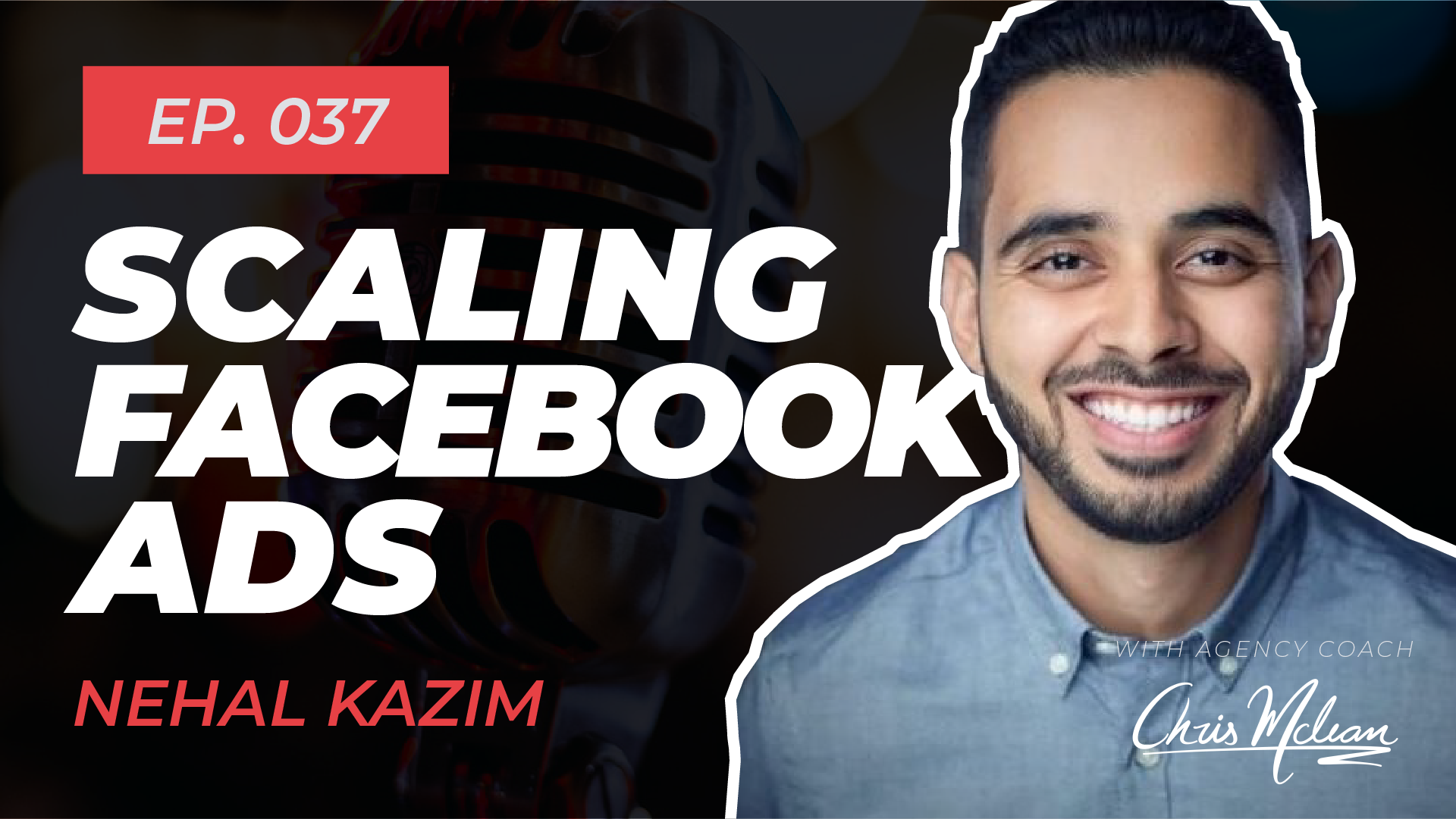 EP037 | Scaling Facebook Ads with Nehal Kazim