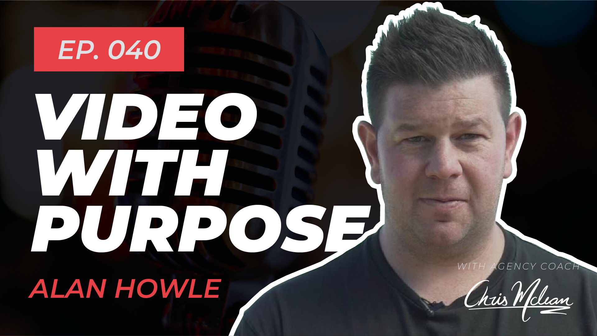EP040 | Creating Video With Purpose with Alan Howle